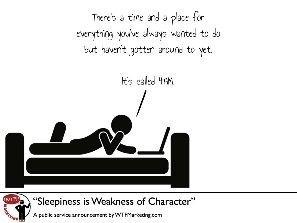 Sleepiness is weakness of character - a comic by WTF Marketing