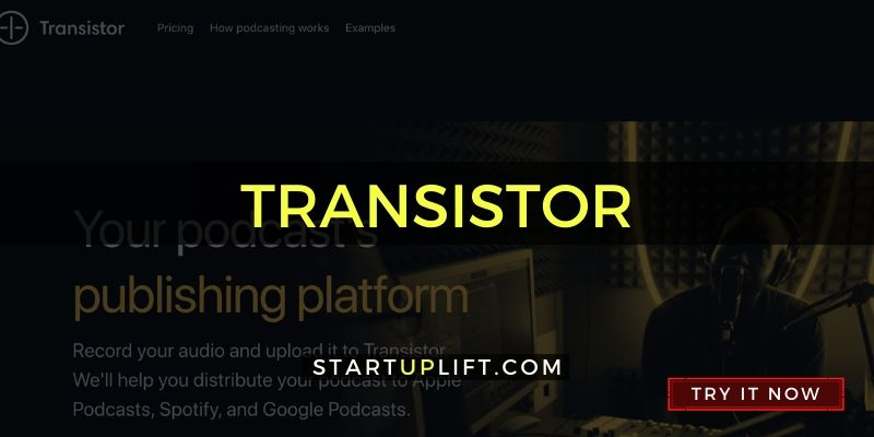 Transistor - Best Podcast Hosting Site - Featured on StartUpLift