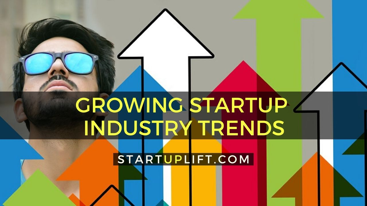 Growing StartUp Industry Trends