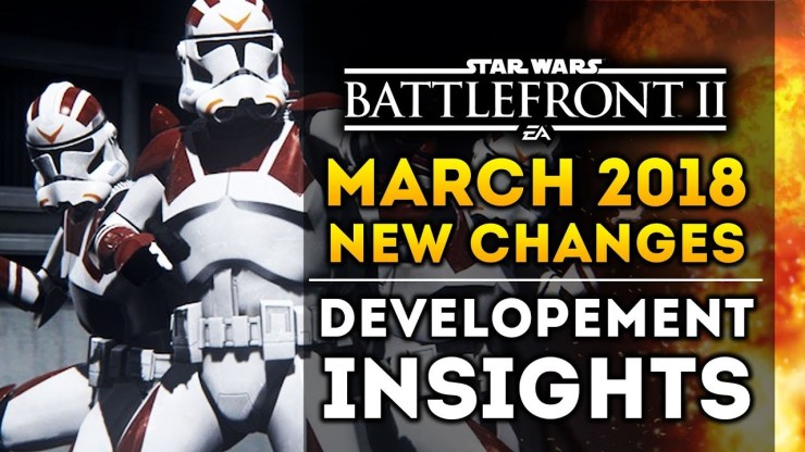 Star Wars Battlefront 2 - New Changes! March 2018 Update, Insight of DICE Development and More!