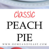 Classic Peach Pie by Home & Feast