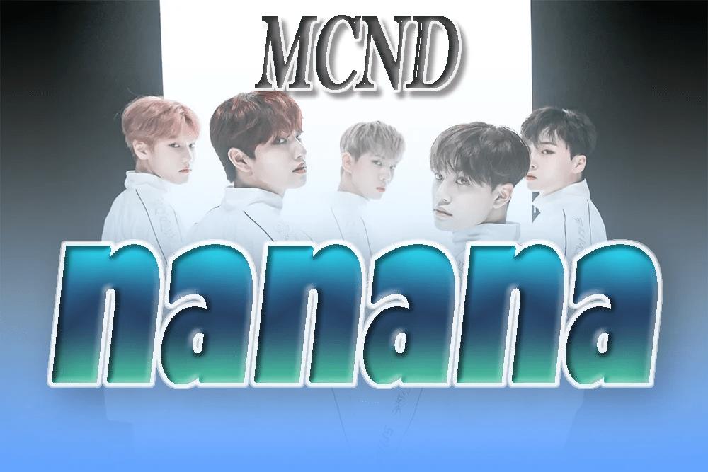 【和訳】MCND(エムシーエヌディ)「nanana」MV【歌詞/日本語】 | 三栗あいのK-POP LOVER