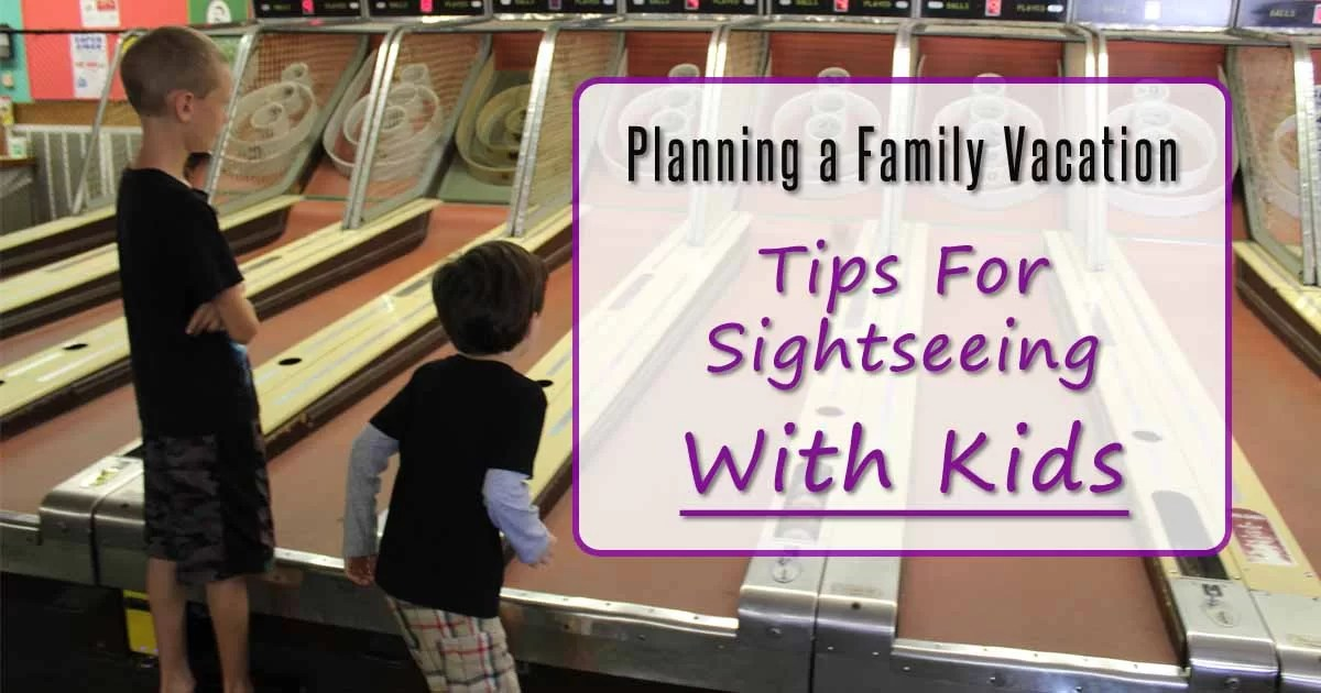 Planning a Family Vacation: 15 Tips For Sightseeing With Kids