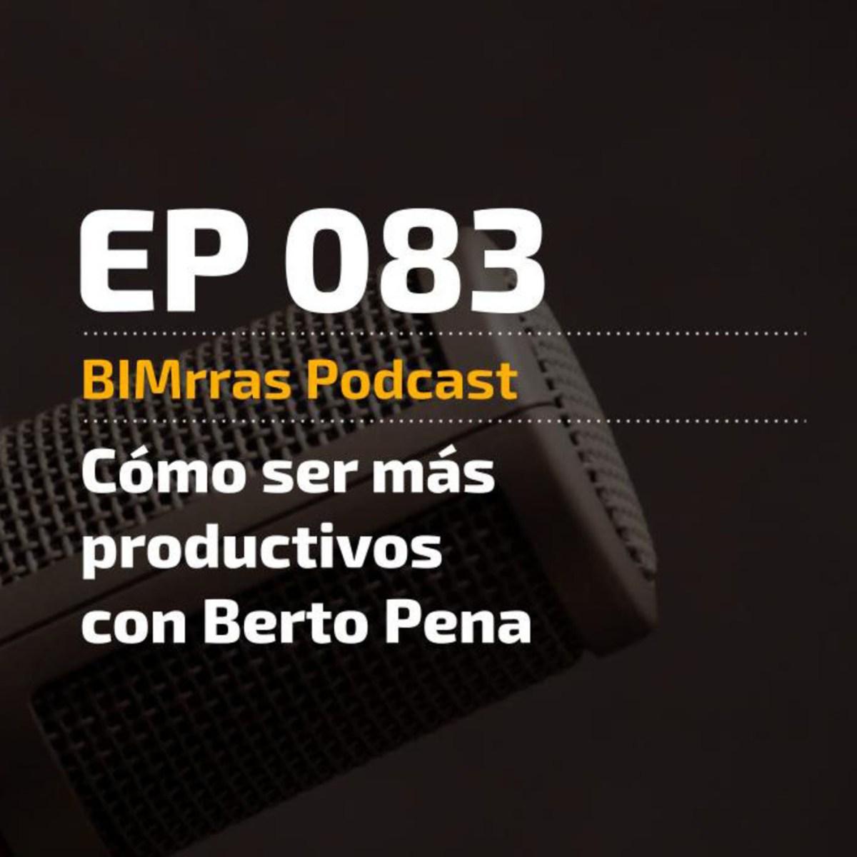 083 Cómo ser más productivos con Berto Pena