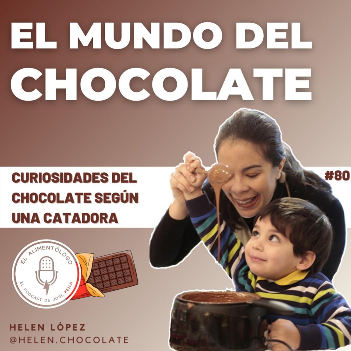 80. El mundo del Chocolate, con Helen López   Mitos, Catas, Chocolate Blanco, Rubí, Comercial, Fino