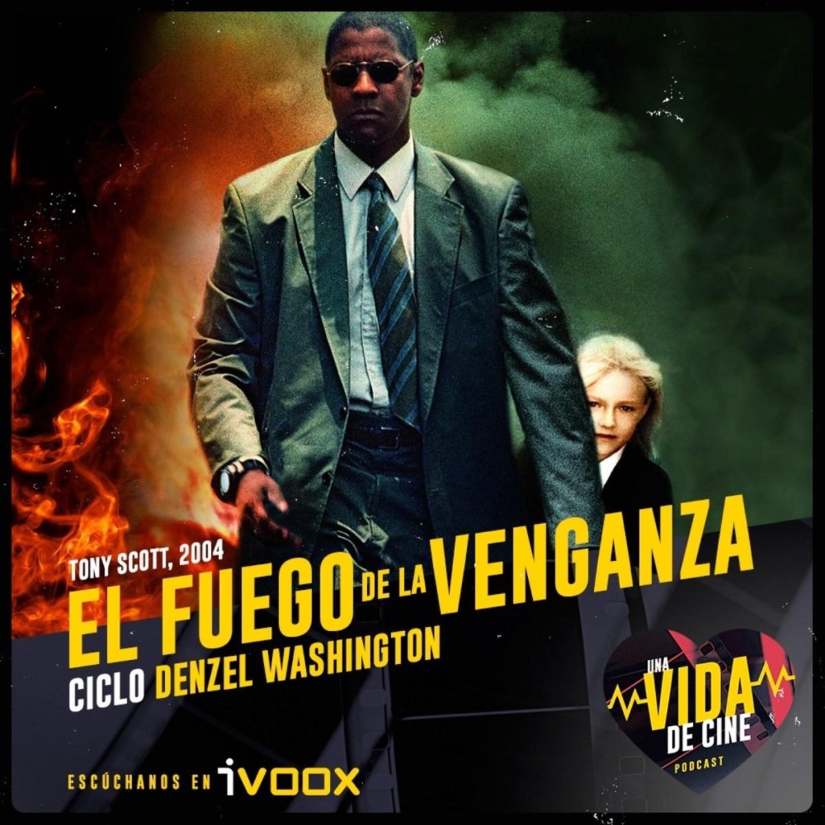 Ciclo Denzel Washington: El Fuego de la Venganza (2004)