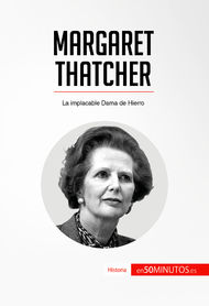 Margaret Thatcher. La implacable Dama de Hierro - 50Minutos.es