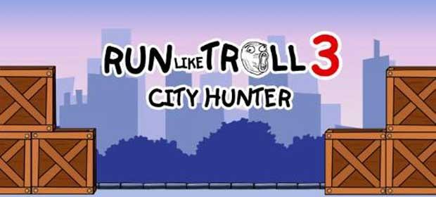 Run like troll 3 : City Hunter