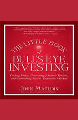 The Little Book of Bull's Eye Investing: Finding Value, Generating Absolute Returns, and Controlling Risk in Turbulent Markets