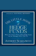 The Little Book of Hedge Funds (Little Books. Big Profits): What You Need to Know About Hedge Funds but the Managers Won't Tel