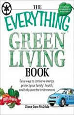 The Everything Green Living Book: Transform Your Lifestyle--Easy Ways to Conserve Energy, Protect Your Family's Health, and He