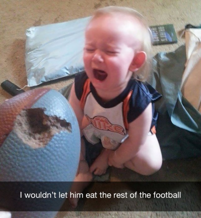 I wouldn't let him eat the rest of the football