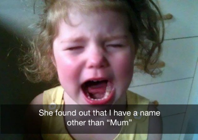 "She found out that I have a name other than ""Mum"""
