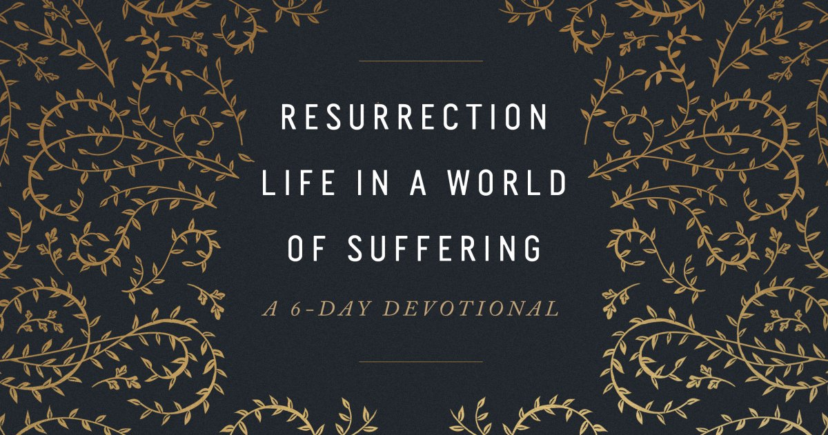 Resurrection Life in a World of Suffering: A 6-Day Devotional