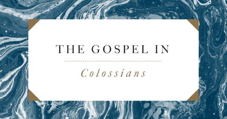 The Gospel in Colossians