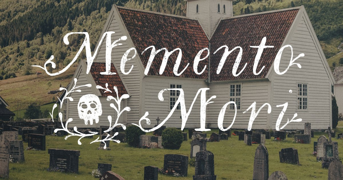 Memento Mori: What It Means and Why It Matters