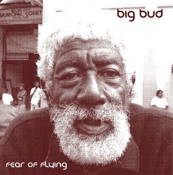 Big Bud - Fear Of Flying