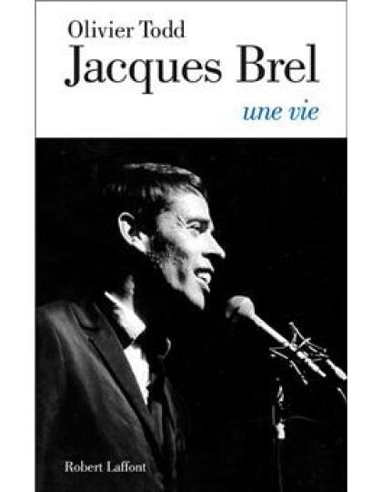 Jacques Brel une vie - Olivier Todd