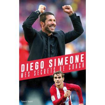 Diego Simeone, Mes secrets de coachs