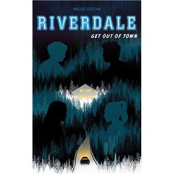 RiverdaleRiverdale - Get out of town (2e roman officiel dérivé de la série Netflix)