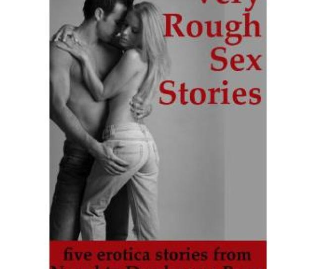 Very Rough Sex Stories Five Intense Erotica Stories