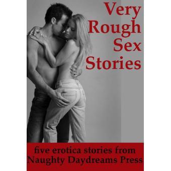 Very Rough Sex Stories Five Intense Erotica Stories Epub Naughty Daydreams Press Achat Ebook Fnac