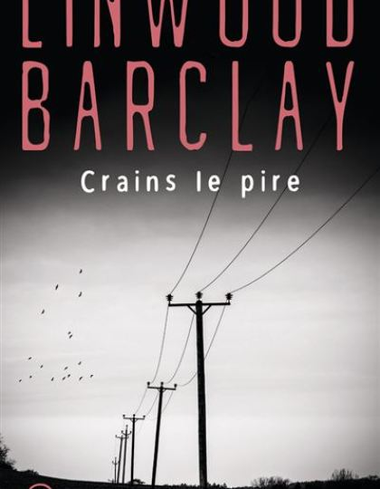 Linwood Barclay - Crains le pire