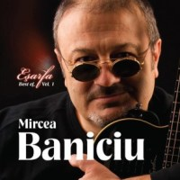 "Mircea Baniciu - Best of Vol 1. ""Esarfa in dar"" (2008)"
