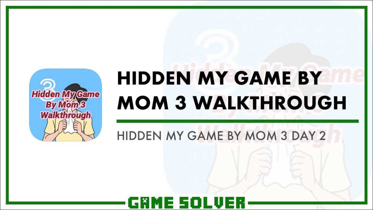 Hidden My Game By Mom 3 Day 2