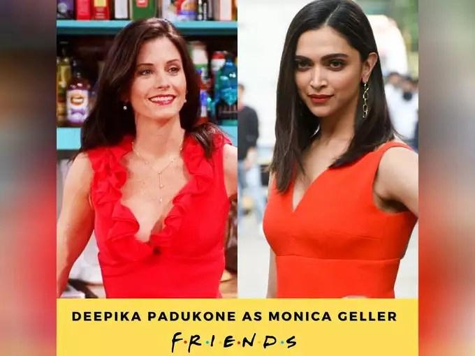 Monica Geller-Deepika Padukone