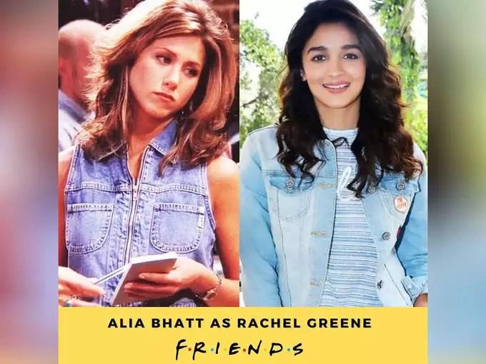 Rachel Green-Alia Bhatt
