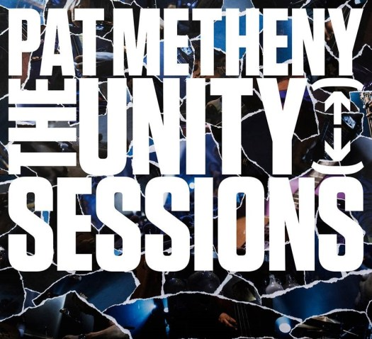 Pat Metheny: The Unity Sessions