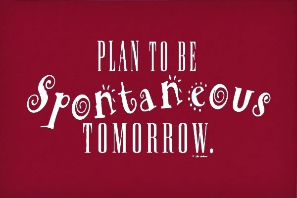 https://i1.wp.com/static.neatoshop.com/images/product/74/1574/Plan-to-be-Spontaneous-Tomorrow_6175-l.jpg