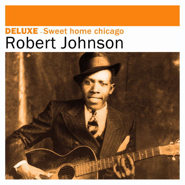 Other articles where sweet home chicago is discussed: Album Deluxe Sweet Home Chicago Robert Johnson Qobuz Download And Streaming In High Quality