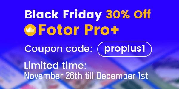 Fotor Black Friday Discount 2021 - Get 30% OFF🔥 1
