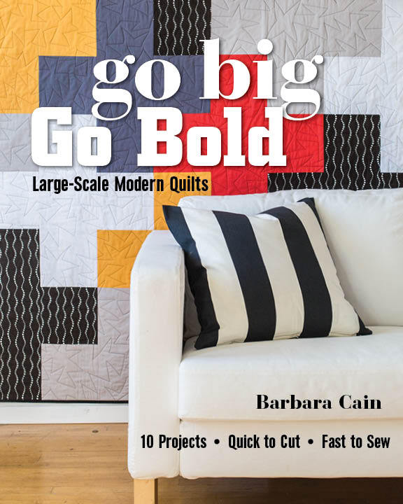 Go Big, Go Bold—Large-Scale Modern Quilts