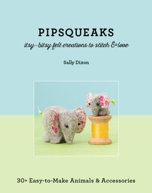 Pipsqueaks - Sewing Patterns for Soft Felt Toys