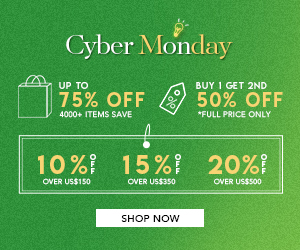 10% off over US$150, 15% off over US$350, 20% off over US$500, Buy 1 Get 2nd 50% Off(Full Price Only), 4000+ Items Save Up to 75% Off, Cyber Monday