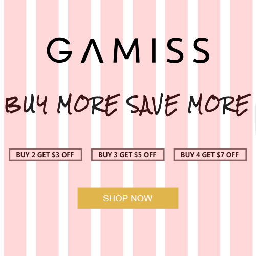Gamiss Buy More Save More Buy 2 Get $3 OFF Buy 3 Get $5 OFF Buy 4 Get $7 OFF SHOP NOW