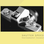 Photography Foundations Using Shutter Speed To Capture