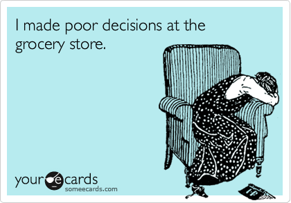 Funny Cry for Help Ecard: I made poor decisions at the grocery store.