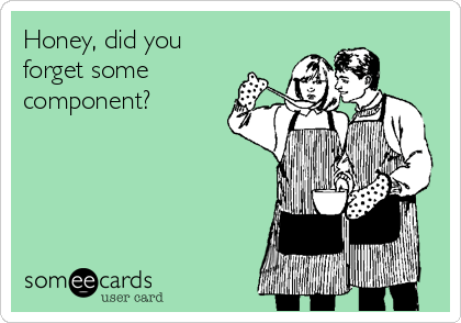 Funny Somewhat Topical Ecard: Honey, did you forget some component?