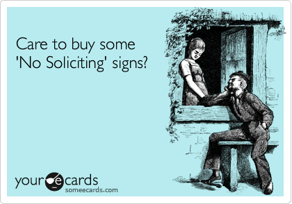 someecards.com - Care to buy some 'No Soliciting' signs?
