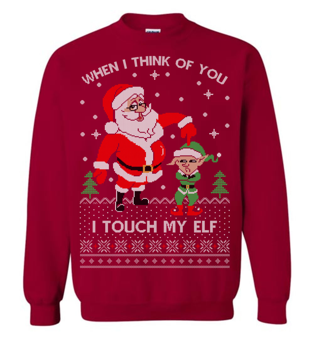 When I Think Of You I Touch My Elf Ugly Christmas Sweater