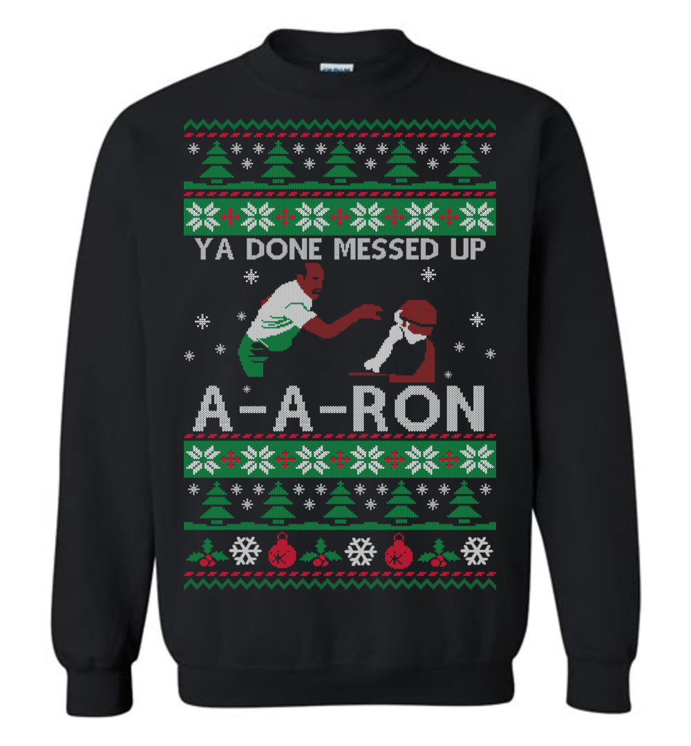 Ya Done Messed Up A A Ron Ugly Sweater The Wholesale T