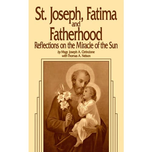 St. Joseph, Fatima and Fatherhood - Reflections on the Miracle of the Sun by Msgr. Jos. A. Cirrincione