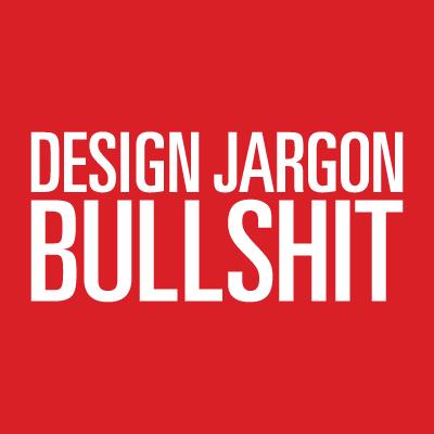 Design Jargon Bullshit