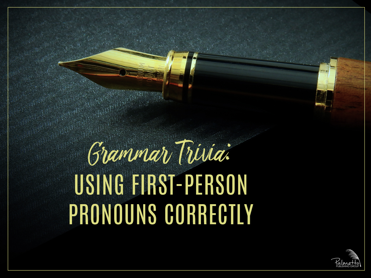 Grammar Trivia Using First Person Pronouns Correctly