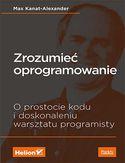 Zrozumieć oprogramowanie. O prostocie kodu i doskonaleniu warsztatu programisty