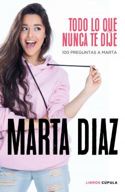 Todo lo que nunca te dije – 100 preguntas a Marta de Marta Díaz García